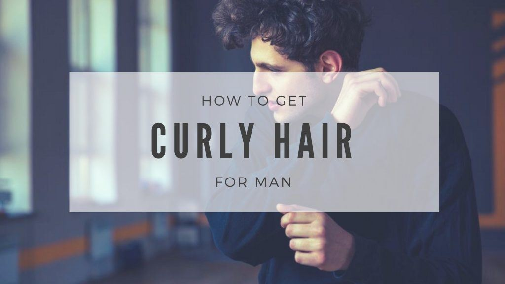 how-to-get-curly-hair-for-men